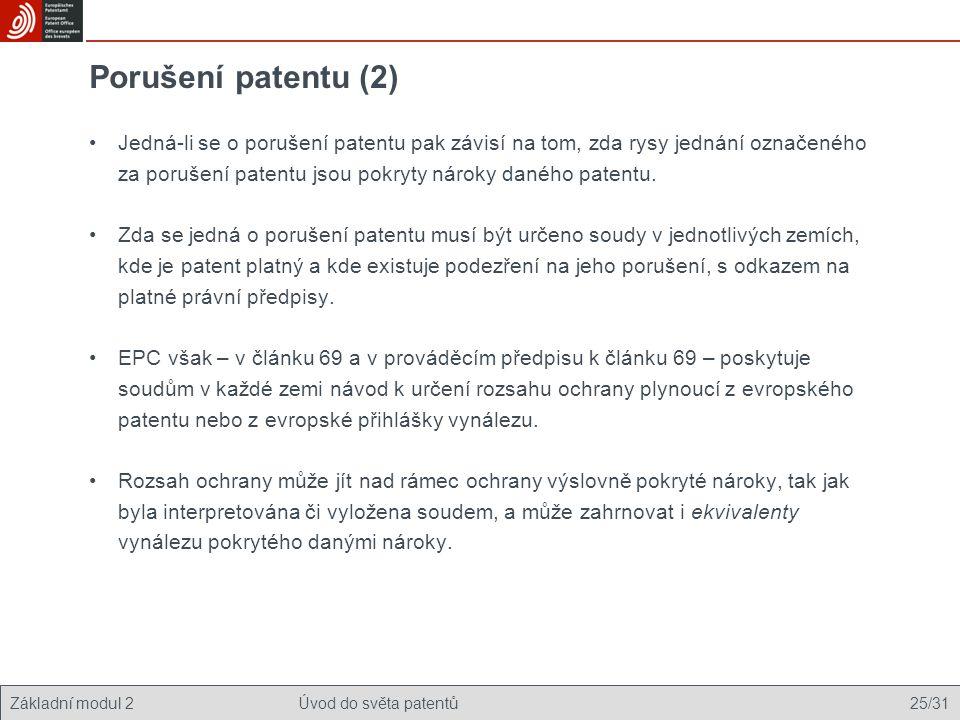 Základní modul 2Úvod do světa patentů 25/31 Porušení patentu (2) Jedná-li se o porušení patentu pak závisí na tom, zda rysy jednání označeného za porušení patentu jsou pokryty nároky daného patentu.