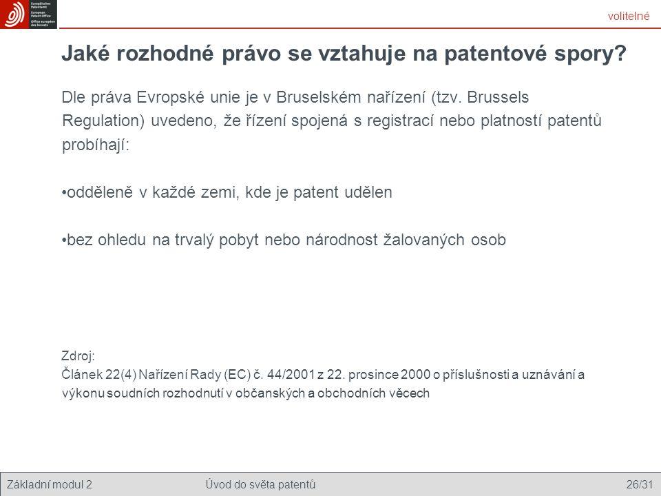 Základní modul 2Úvod do světa patentů 26/31 Jaké rozhodné právo se vztahuje na patentové spory? Dle práva Evropské unie je v Bruselském nařízení (tzv.