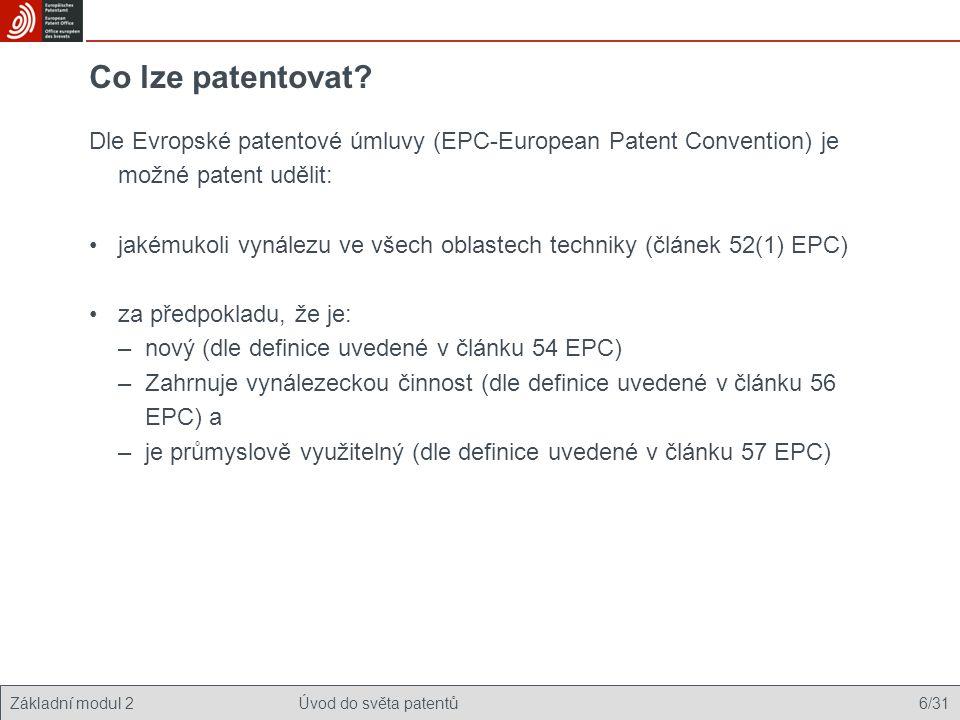 Základní modul 2Úvod do světa patentů 6/31 Co lze patentovat? Dle Evropské patentové úmluvy (EPC-European Patent Convention) je možné patent udělit: j
