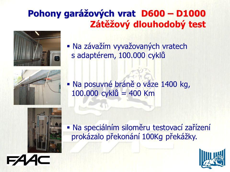 Pohony garážových vrat D600 – D1000 Pohony garážových vrat D600 – D1000 Zátěžový dlouhodobý test  Na závažím vyvažovaných vratech s adaptérem, 100.000 cyklů  Na posuvné bráně o váze 1400 kg, 100.000 cyklů = 400 Km  Na speciálním siloměru testovací zařízení prokázalo překonání 100Kg překážky.