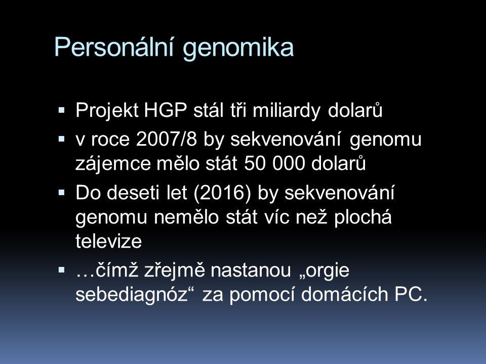 """Personální genomika  Projekt HGP stál tři miliardy dolarů  v roce 2007/8 by sekvenování genomu zájemce mělo stát 50 000 dolarů  Do deseti let (2016) by sekvenování genomu nemělo stát víc než plochá televize  …čímž zřejmě nastanou """"orgie sebediagnóz za pomocí domácích PC."""