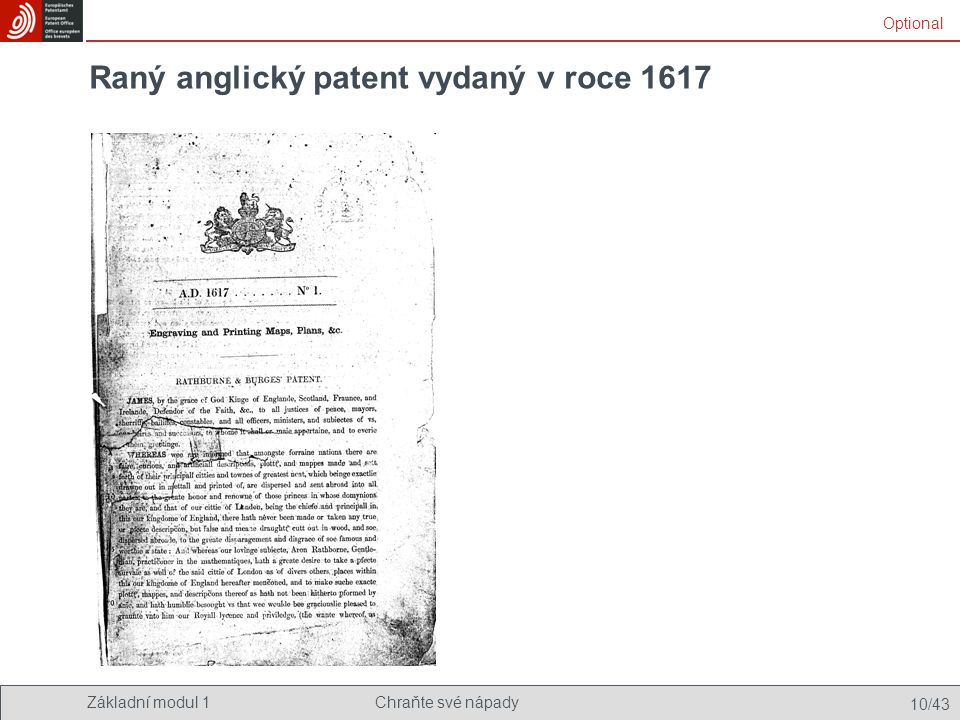 Základní modul 1Chraňte své nápady 10/43 Raný anglický patent vydaný v roce 1617 Optional