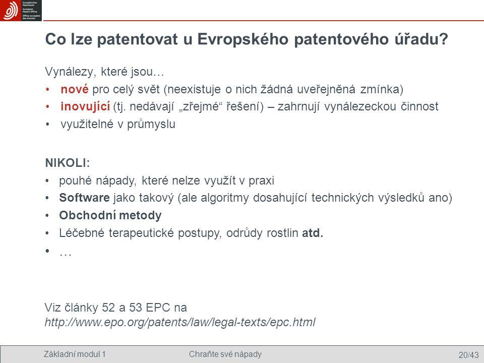 Základní modul 1Chraňte své nápady 20/43 Co lze patentovat u Evropského patentového úřadu? Vynálezy, které jsou… nové pro celý svět (neexistuje o nich