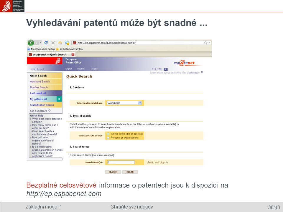 Základní modul 1Chraňte své nápady 38/43 Vyhledávání patentů může být snadné... Bezplatné celosvětové informace o patentech jsou k dispozici na http:/