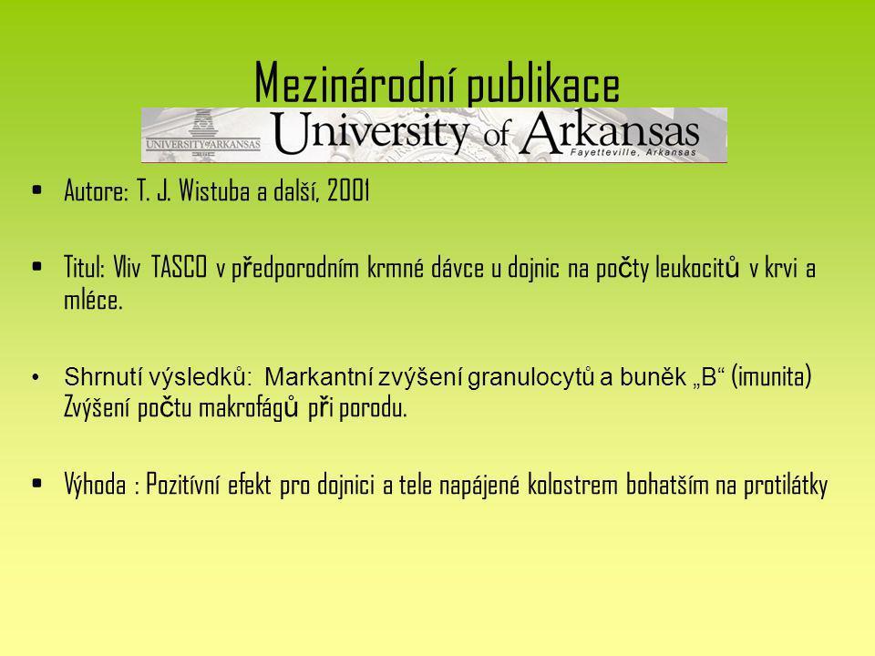 Mezinárodní publikace Autore: T. J. Wistuba a další, 2001 Titul: Vliv TASCO v p ř edporodním krmné dávce u dojnic na po č ty leukocit ů v krvi a mléce