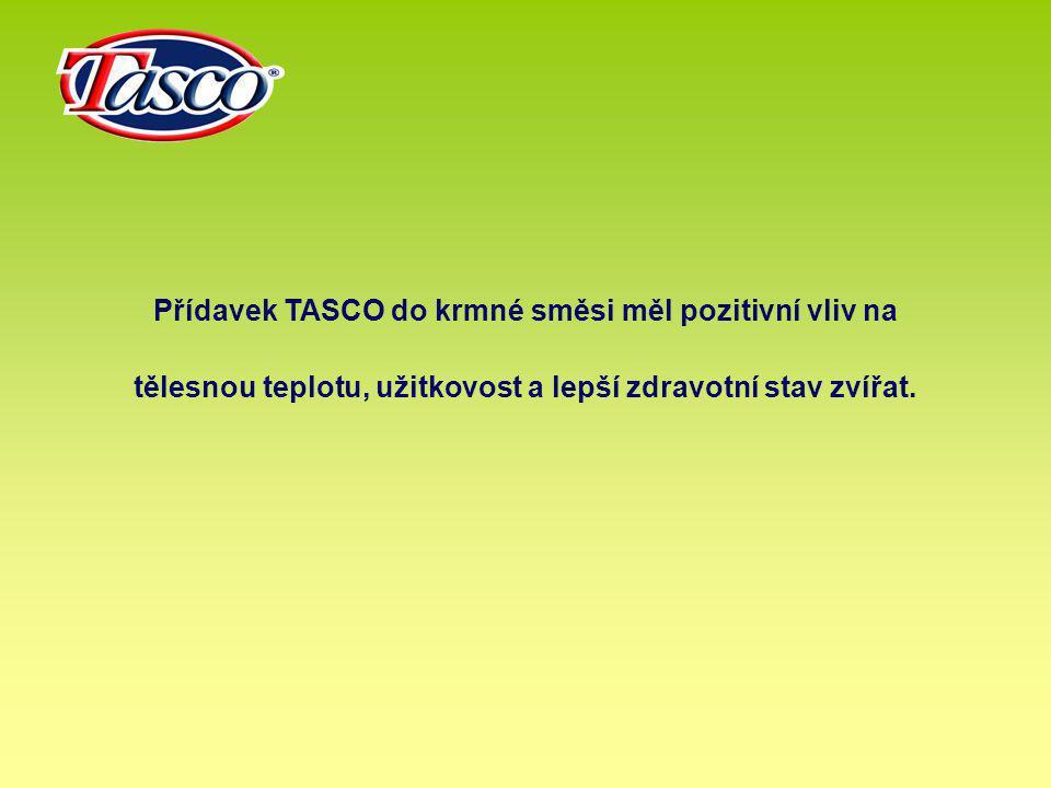 Přídavek TASCO do krmné směsi měl pozitivní vliv na tělesnou teplotu, užitkovost a lepší zdravotní stav zvířat.