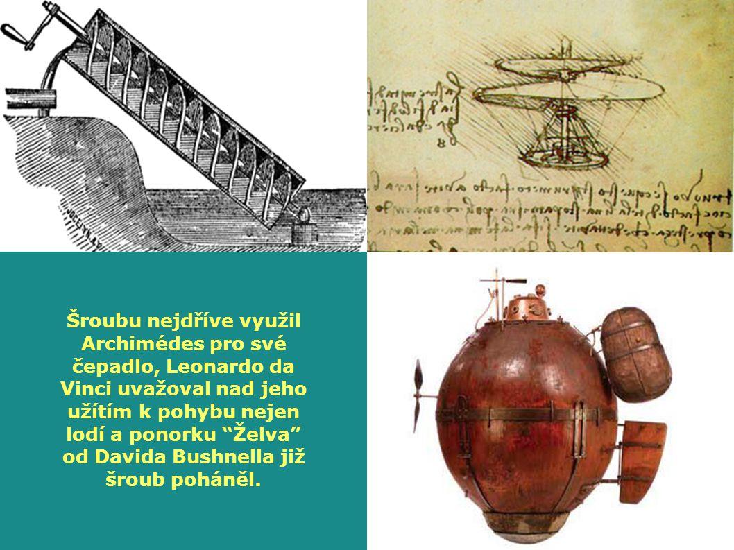 """Šroubu nejdříve využil Archimédes pro své čepadlo, Leonardo da Vinci uvažoval nad jeho užítím k pohybu nejen lodí a ponorku """"Želva"""" od Davida Bushnell"""