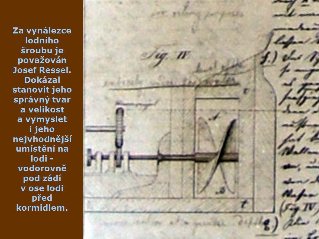 Za vynálezce lodního šroubu je považován Josef Ressel. Dokázal stanovit jeho správný tvar a velikost a vymyslet i jeho nejvhodnější umístění na lodi -