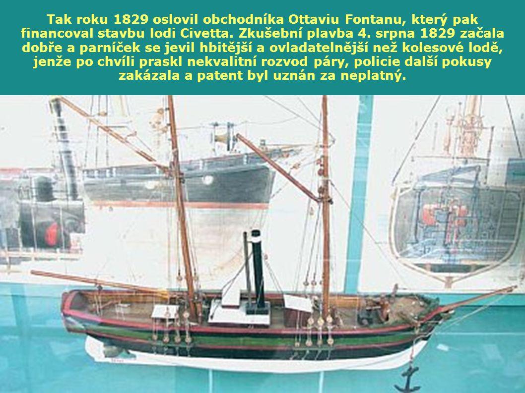 Tak roku 1829 oslovil obchodníka Ottaviu Fontanu, který pak financoval stavbu lodi Civetta. Zkušební plavba 4. srpna 1829 začala dobře a parníček se j