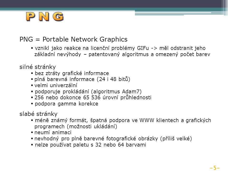-5- PNG = Portable Network Graphics  vznikl jako reakce na licenční problémy GIFu -> měl odstranit jeho základní nevýhody – patentovaný algoritmus a