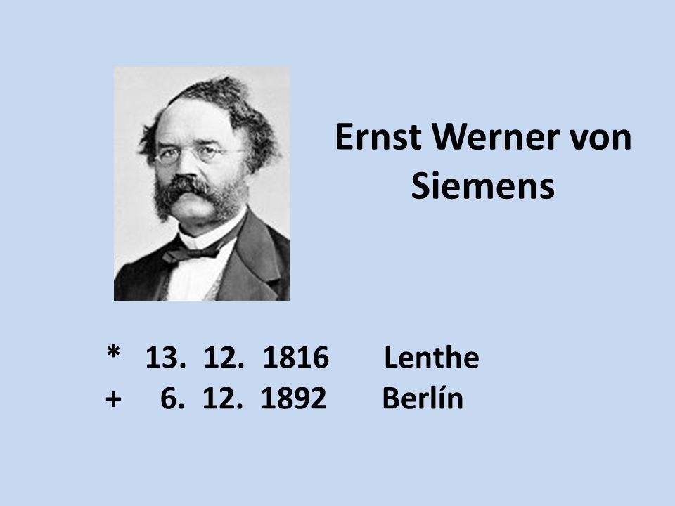 Ernst Werner von Siemens * 13. 12. 1816 Lenthe + 6. 12. 1892 Berlín