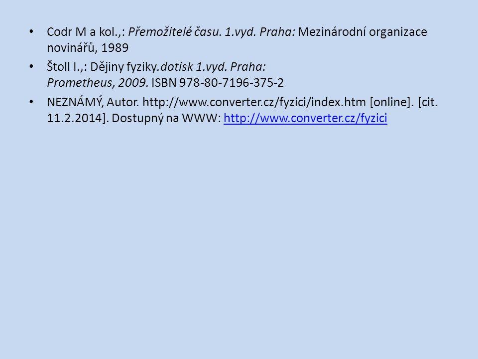 Codr M a kol.,: Přemožitelé času. 1.vyd. Praha: Mezinárodní organizace novinářů, 1989 Štoll I.,: Dějiny fyziky.dotisk 1.vyd. Praha: Prometheus, 2009.