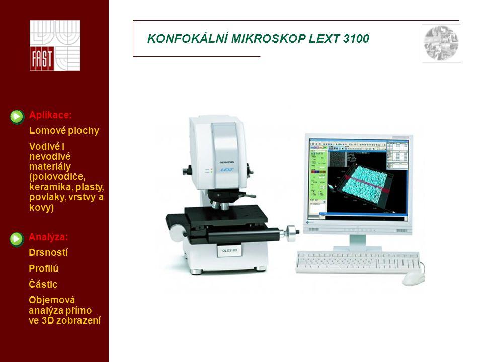 KONFOKÁLNÍ MIKROSKOP LEXT 3100 Aplikace: Lomové plochy Vodivé i nevodivé materiály (polovodiče, keramika, plasty, povlaky, vrstvy a kovy) Analýza: Drsností Profilů Částic Objemová analýza přímo ve 3D zobrazení