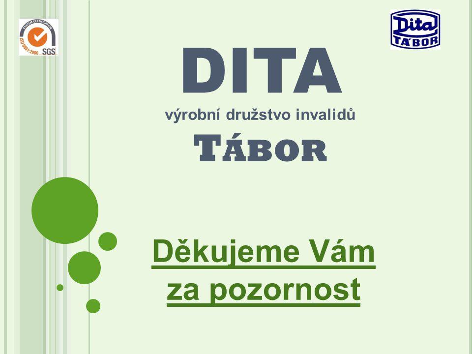 DITA výrobní družstvo invalidů T ÁBOR Děkujeme Vám za pozornost