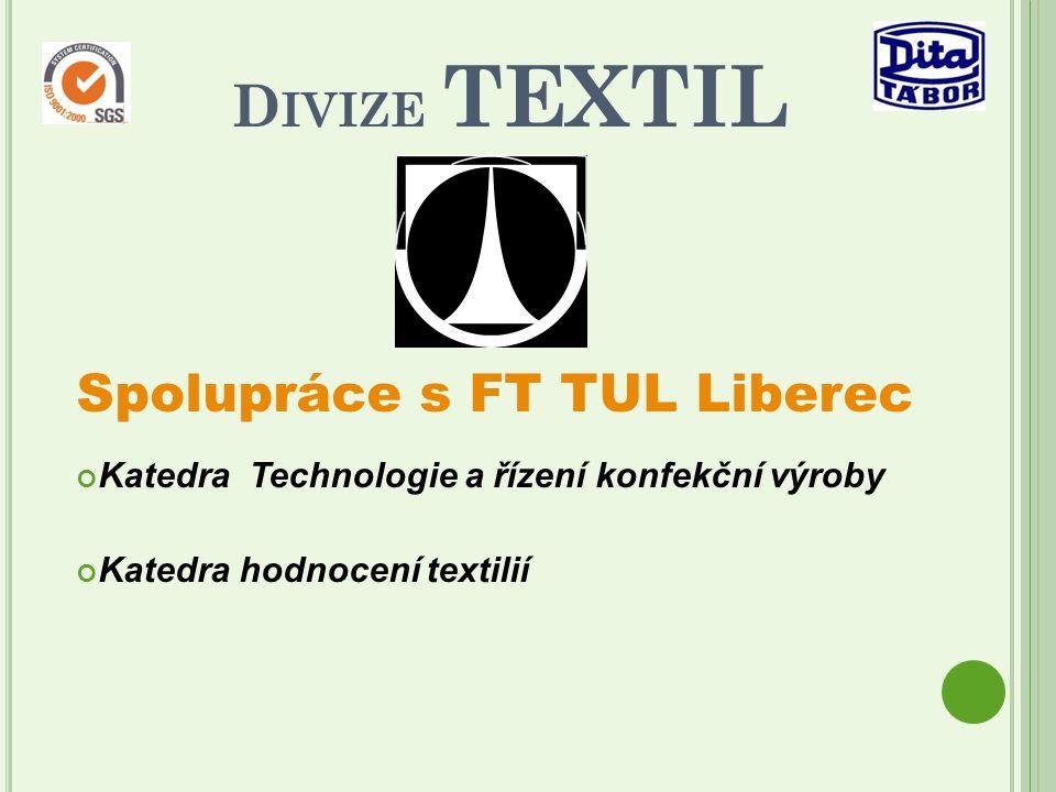 D IVIZE TEXTIL Spolupráce s FT TUL Liberec Katedra Technologie a řízení konfekční výroby Katedra hodnocení textilií
