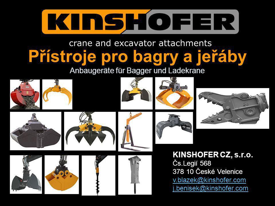 Přístroje pro bagry a jeřáby Anbaugeräte für Bagger und Ladekrane KINSHOFER CZ, s.r.o. Čs.Legií 568 378 10 České Velenice v.blazek@kinshofer.com j.ben