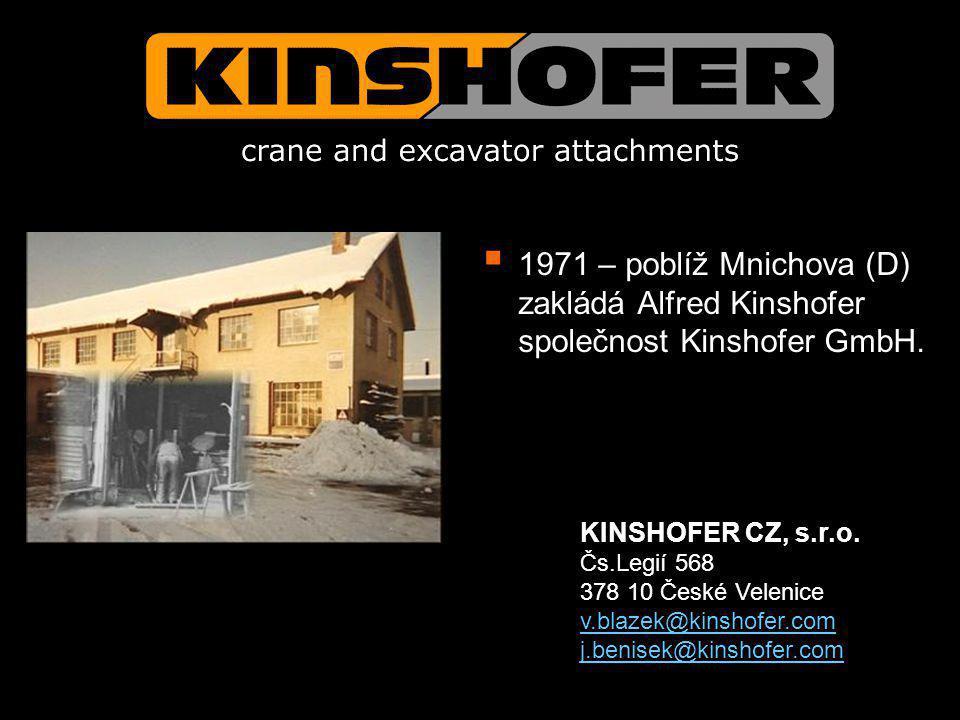  1971 – poblíž Mnichova (D) zakládá Alfred Kinshofer společnost Kinshofer GmbH. KINSHOFER CZ, s.r.o. Čs.Legií 568 378 10 České Velenice v.blazek@kins
