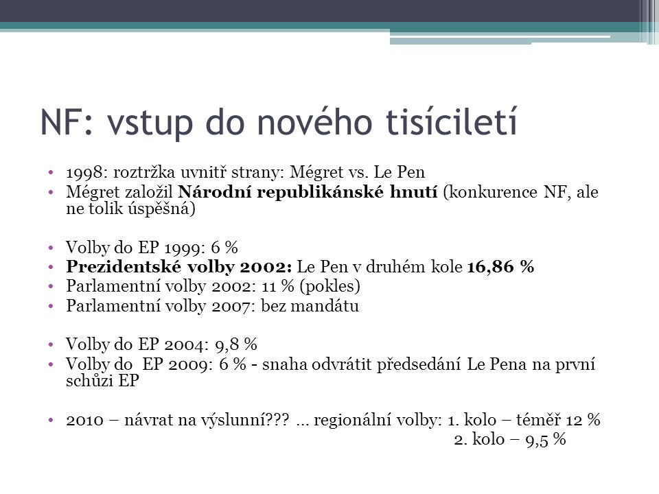 NF: vstup do nového tisíciletí 1998: roztržka uvnitř strany: Mégret vs. Le Pen Mégret založil Národní republikánské hnutí (konkurence NF, ale ne tolik