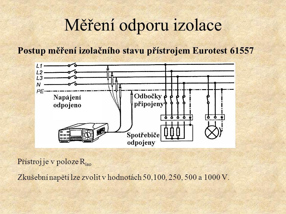 Postup měření izolačního stavu přístrojem Eurotest 61557 Přístroj je v poloze R iso Zkušební napětí lze zvolit v hodnotách 50,100, 250, 500 a 1000 V.