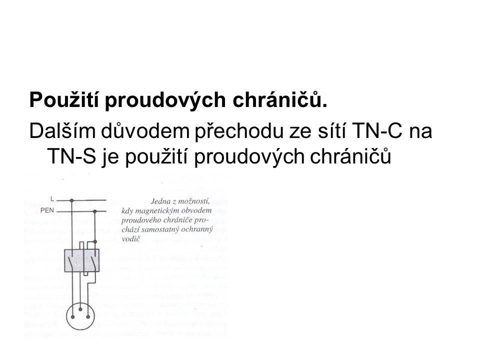 Použití proudových chráničů. Dalším důvodem přechodu ze sítí TN-C na TN-S je použití proudových chráničů