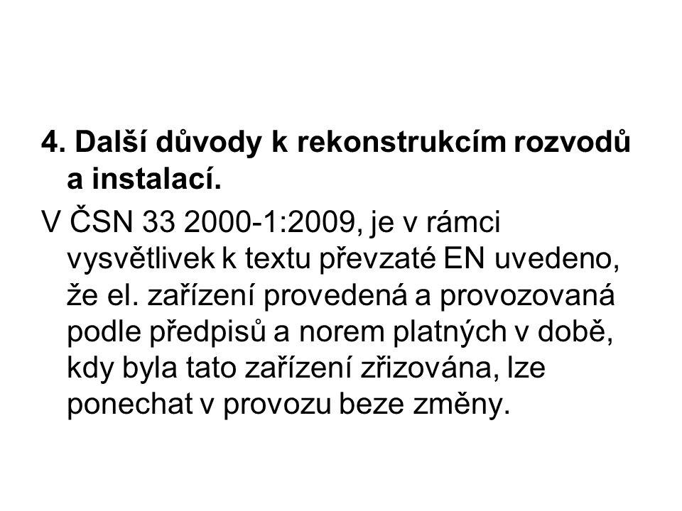 4. Další důvody k rekonstrukcím rozvodů a instalací. V ČSN 33 2000-1:2009, je v rámci vysvětlivek k textu převzaté EN uvedeno, že el. zařízení provede