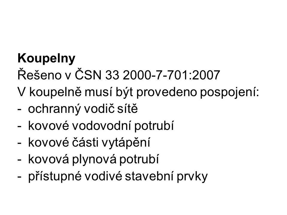 Koupelny Řešeno v ČSN 33 2000-7-701:2007 V koupelně musí být provedeno pospojení: -ochranný vodič sítě -kovové vodovodní potrubí -kovové části vytápěn