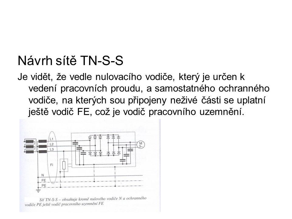 Návrh sítě TN-S-S Je vidět, že vedle nulovacího vodiče, který je určen k vedení pracovních proudu, a samostatného ochranného vodiče, na kterých sou př