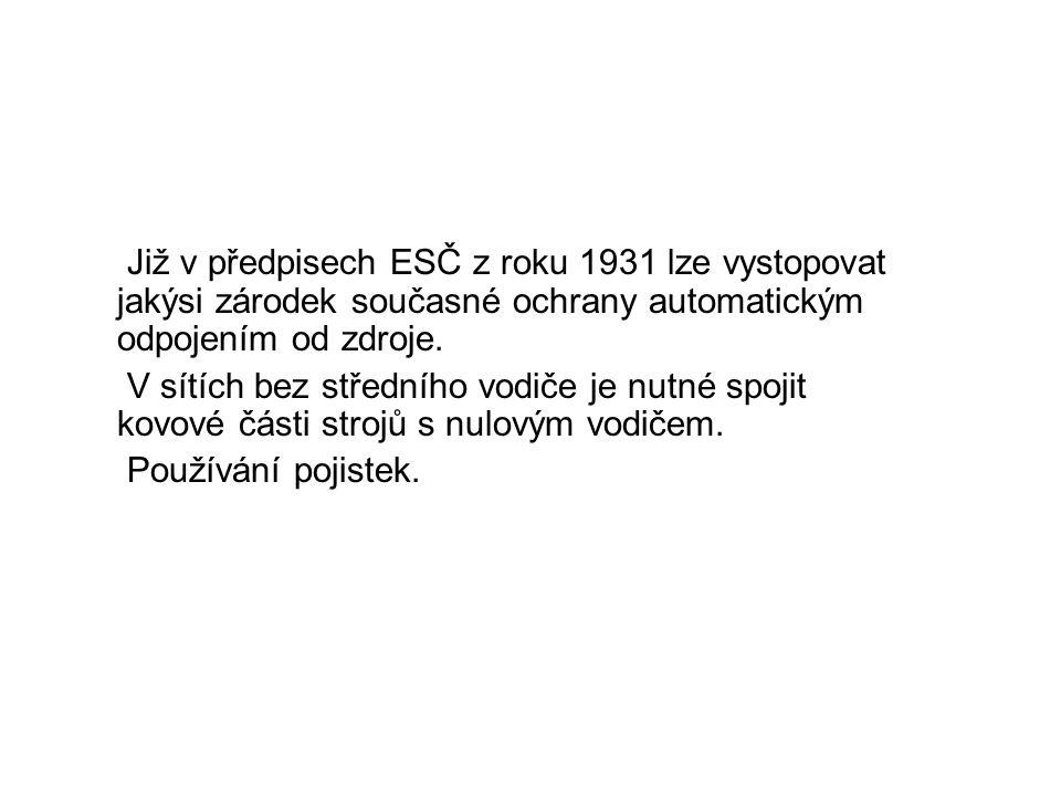 Již v předpisech ESČ z roku 1931 lze vystopovat jakýsi zárodek současné ochrany automatickým odpojením od zdroje. V sítích bez středního vodiče je nut