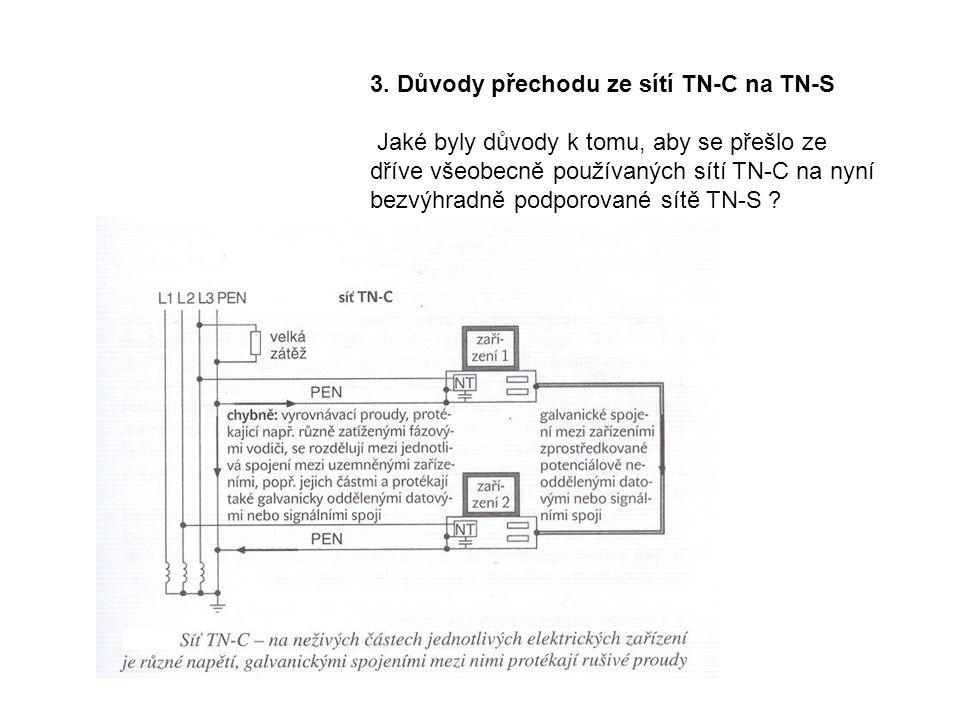 3. Důvody přechodu ze sítí TN-C na TN-S Jaké byly důvody k tomu, aby se přešlo ze dříve všeobecně používaných sítí TN-C na nyní bezvýhradně podporovan