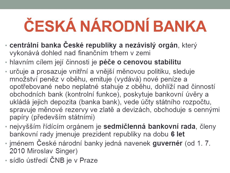ČESKÁ NÁRODNÍ BANKA centrální banka České republiky a nezávislý orgán, který vykonává dohled nad finančním trhem v zemi hlavním cílem její činnosti je