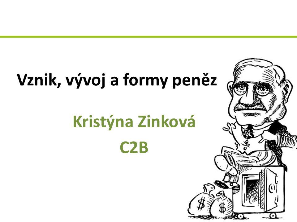 Vznik, vývoj a formy peněz Kristýna Zinková C2B