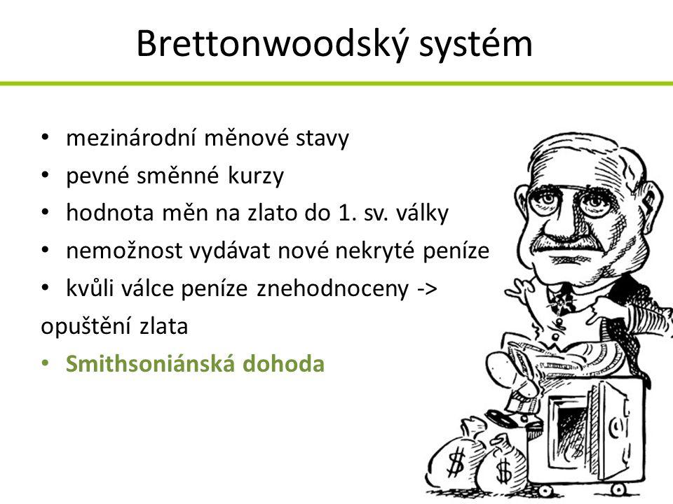 Brettonwoodský systém mezinárodní měnové stavy pevné směnné kurzy hodnota měn na zlato do 1. sv. války nemožnost vydávat nové nekryté peníze kvůli vál