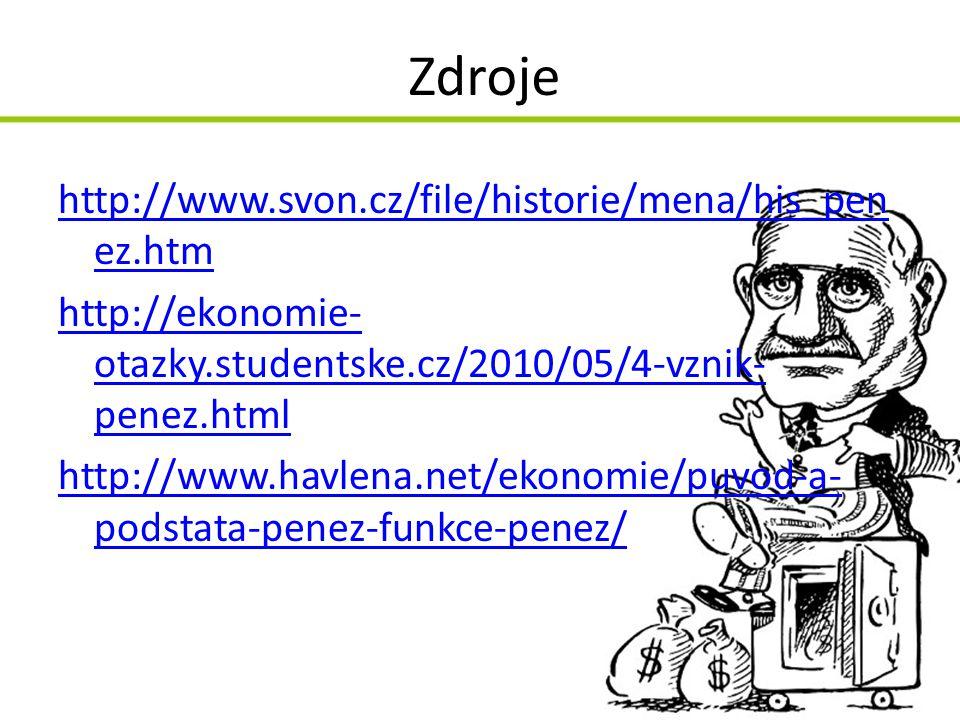 Zdroje http://www.svon.cz/file/historie/mena/his_pen ez.htm http://ekonomie- otazky.studentske.cz/2010/05/4-vznik- penez.html http://www.havlena.net/e