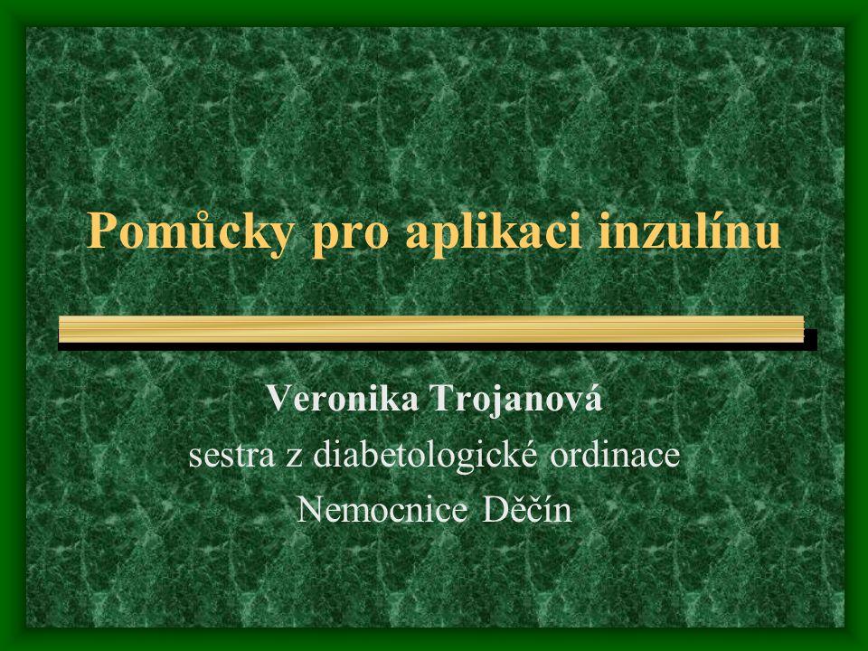 Pomůcky pro aplikaci inzulínu Veronika Trojanová sestra z diabetologické ordinace Nemocnice Děčín