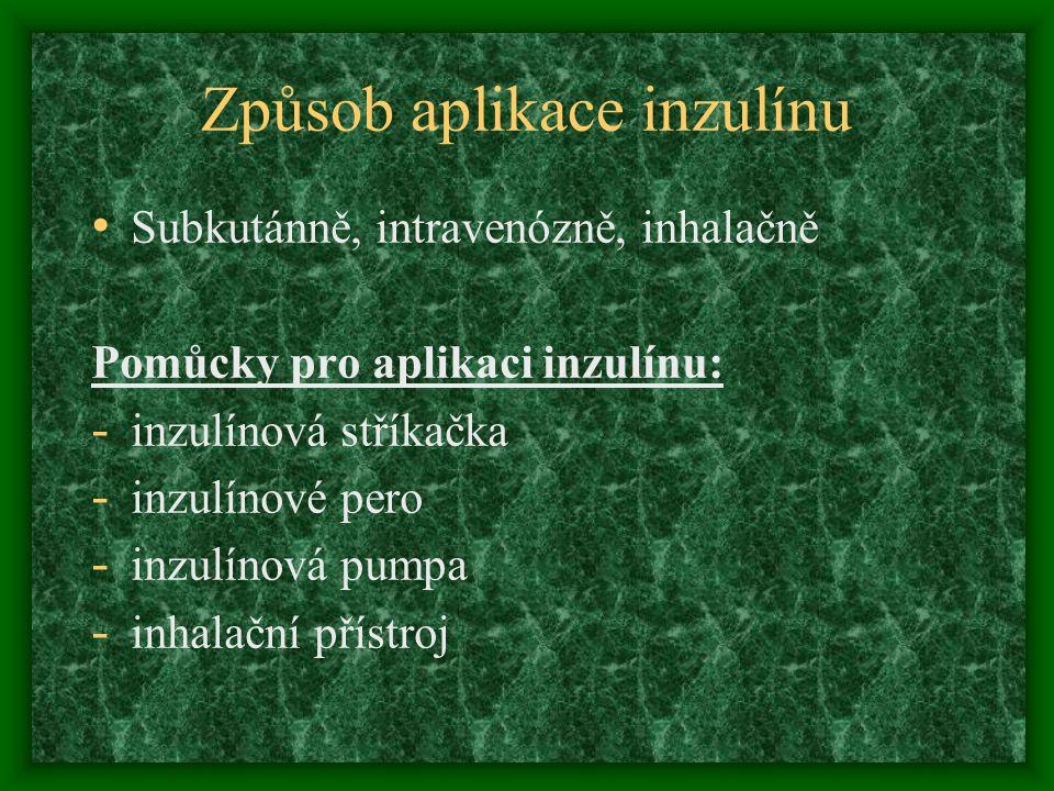 Způsob aplikace inzulínu Subkutánně, intravenózně, inhalačně Pomůcky pro aplikaci inzulínu: - inzulínová stříkačka - inzulínové pero - inzulínová pumpa - inhalační přístroj