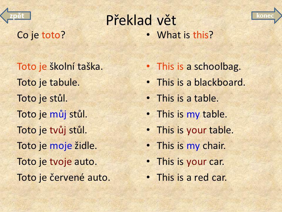Překlad vět Co je toto? Toto je školní taška. Toto je tabule. Toto je stůl. Toto je můj stůl. Toto je tvůj stůl. Toto je moje židle. Toto je tvoje aut