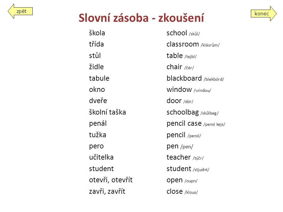Slovní zásoba - zkoušení škola třída stůl židle tabule okno dveře školní taška penál tužka pero učitelka student otevři, otevřít zavři, zavřít school