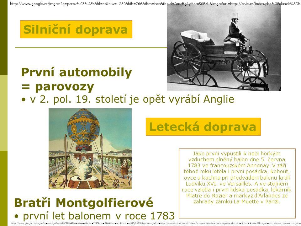 Silniční doprava První automobily = parovozy v 2.pol.