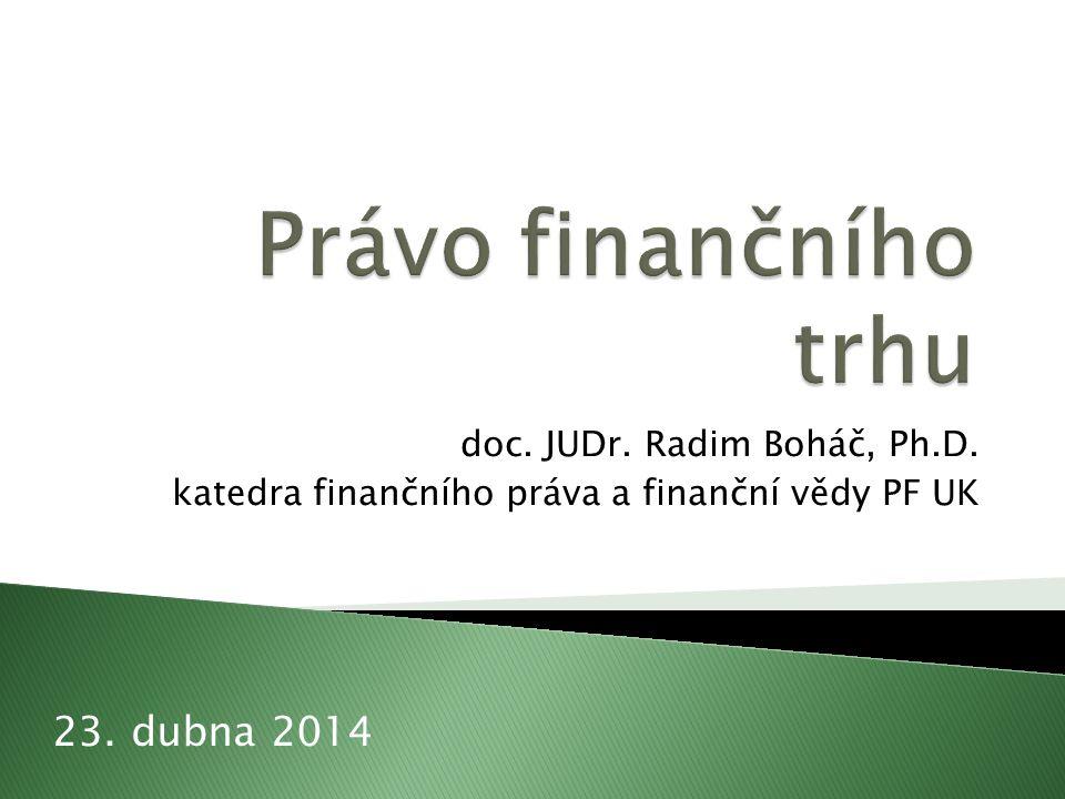 doc. JUDr. Radim Boháč, Ph.D. katedra finančního práva a finanční vědy PF UK 23. dubna 2014