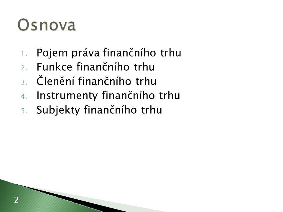 1. Pojem práva finančního trhu 2. Funkce finančního trhu 3.