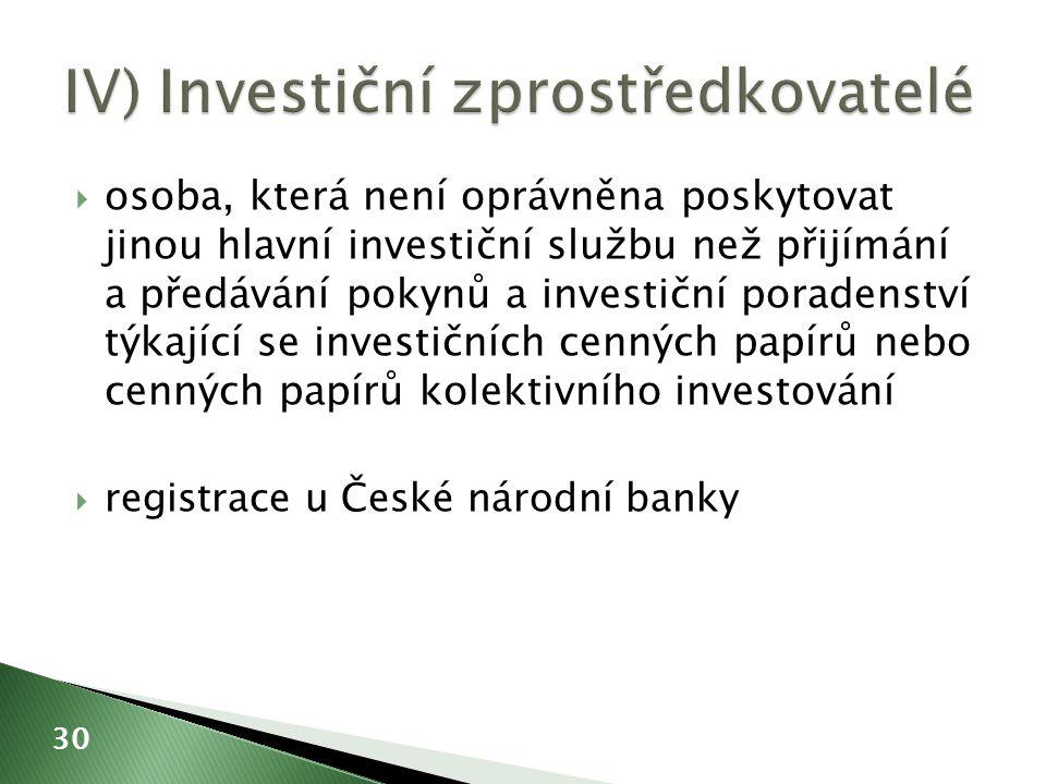  osoba, která není oprávněna poskytovat jinou hlavní investiční službu než přijímání a předávání pokynů a investiční poradenství týkající se investičních cenných papírů nebo cenných papírů kolektivního investování  registrace u České národní banky 30