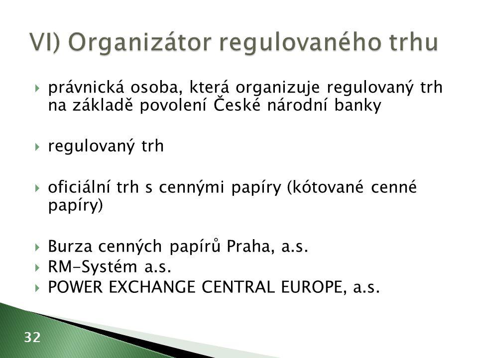  právnická osoba, která organizuje regulovaný trh na základě povolení České národní banky  regulovaný trh  oficiální trh s cennými papíry (kótované cenné papíry)  Burza cenných papírů Praha, a.s.