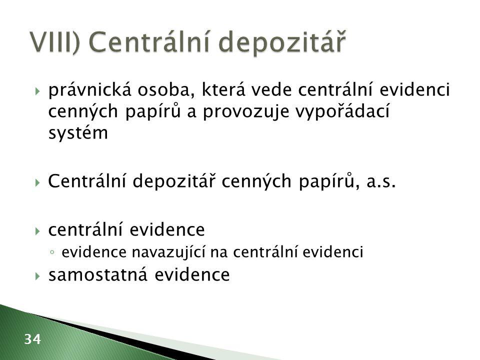  právnická osoba, která vede centrální evidenci cenných papírů a provozuje vypořádací systém  Centrální depozitář cenných papírů, a.s.