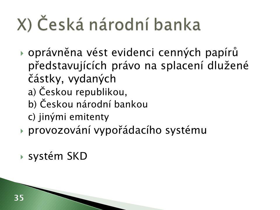  oprávněna vést evidenci cenných papírů představujících právo na splacení dlužené částky, vydaných a) Českou republikou, b) Českou národní bankou c) jinými emitenty  provozování vypořádacího systému  systém SKD 35