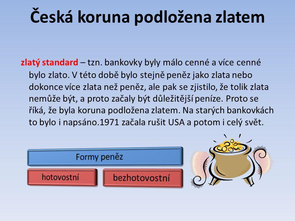 Česká koruna podložena zlatem zlatý standard – tzn.