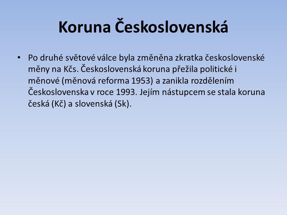 Koruna Československá Po druhé světové válce byla změněna zkratka československé měny na Kčs.