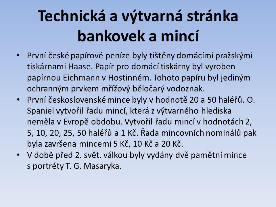 Technická a výtvarná stránka bankovek a mincí První české papírové peníze byly tištěny domácími pražskými tiskárnami Haase.