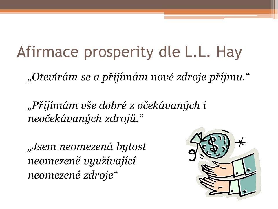 """Afirmace prosperity dle L.L. Hay """"Otevírám se a přijímám nové zdroje příjmu."""" """"Přijímám vše dobré z očekávaných i neočekávaných zdrojů."""" """"Jsem neomeze"""