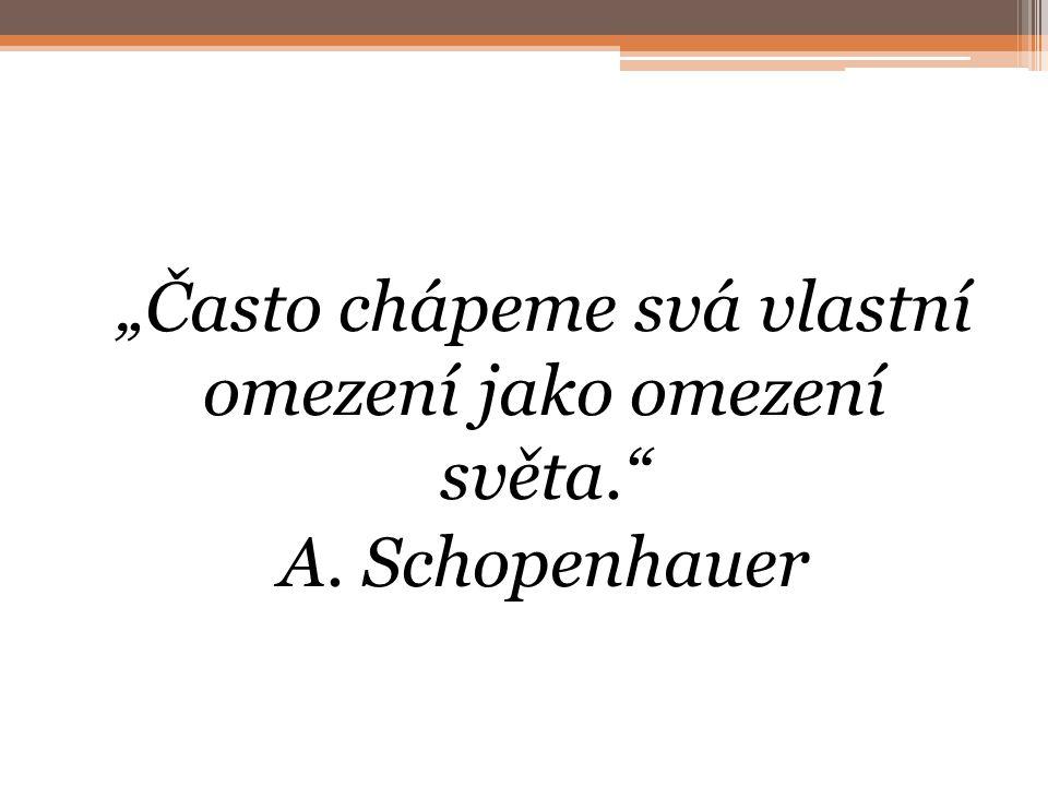 """""""Často chápeme svá vlastní omezení jako omezení světa. A. Schopenhauer"""