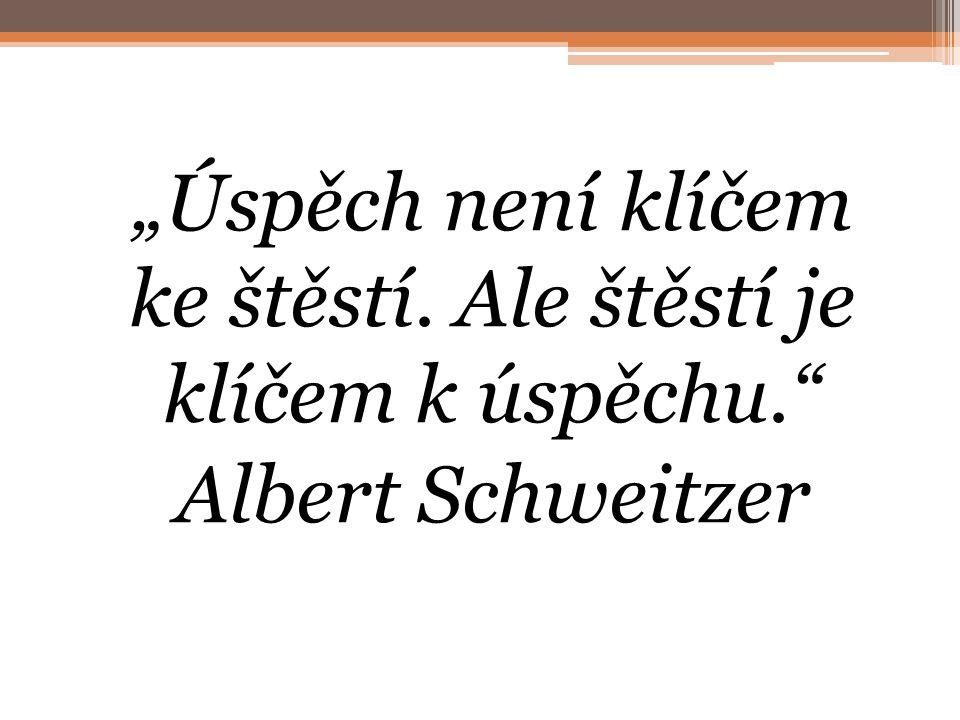 """""""Úspěch není klíčem ke štěstí. Ale štěstí je klíčem k úspěchu."""" Albert Schweitzer"""
